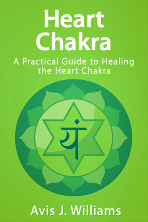 Heart Chakra: A Practical Guide to Healing the Heart Chakra (FREE)