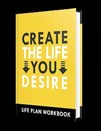 create the life you desire life plan workbook